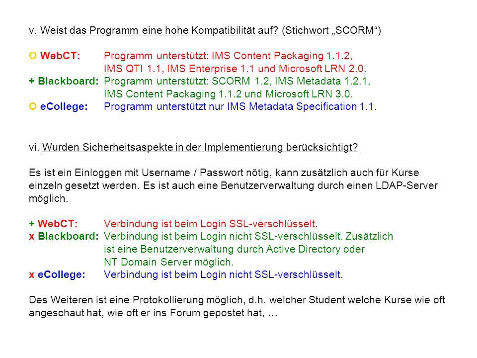 v. Weist das Programm eine hohe Kompatibilität auf? (Stichwort SCORM) O WebCT:Programm unterstützt: IMS Content Packaging 1.1.2, IMS QTI 1.1, IMS Ente