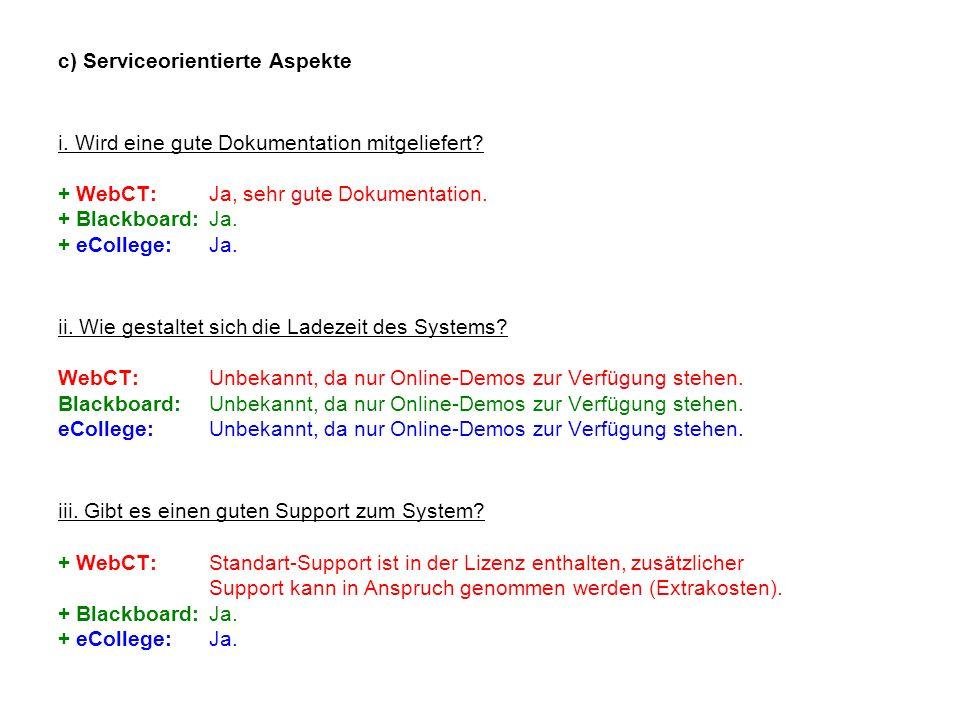 c) Serviceorientierte Aspekte i. Wird eine gute Dokumentation mitgeliefert? + WebCT:Ja, sehr gute Dokumentation. + Blackboard:Ja. + eCollege:Ja. ii. W