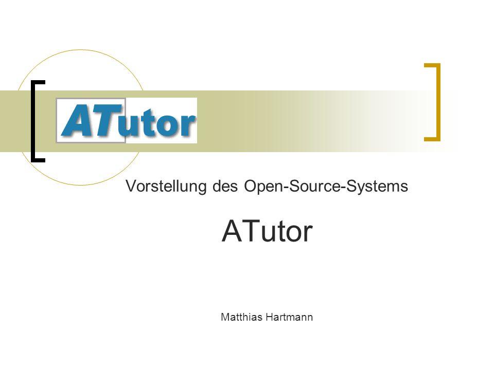 ATutor Vorstellung des Open-Source-Systems ATutor Matthias Hartmann