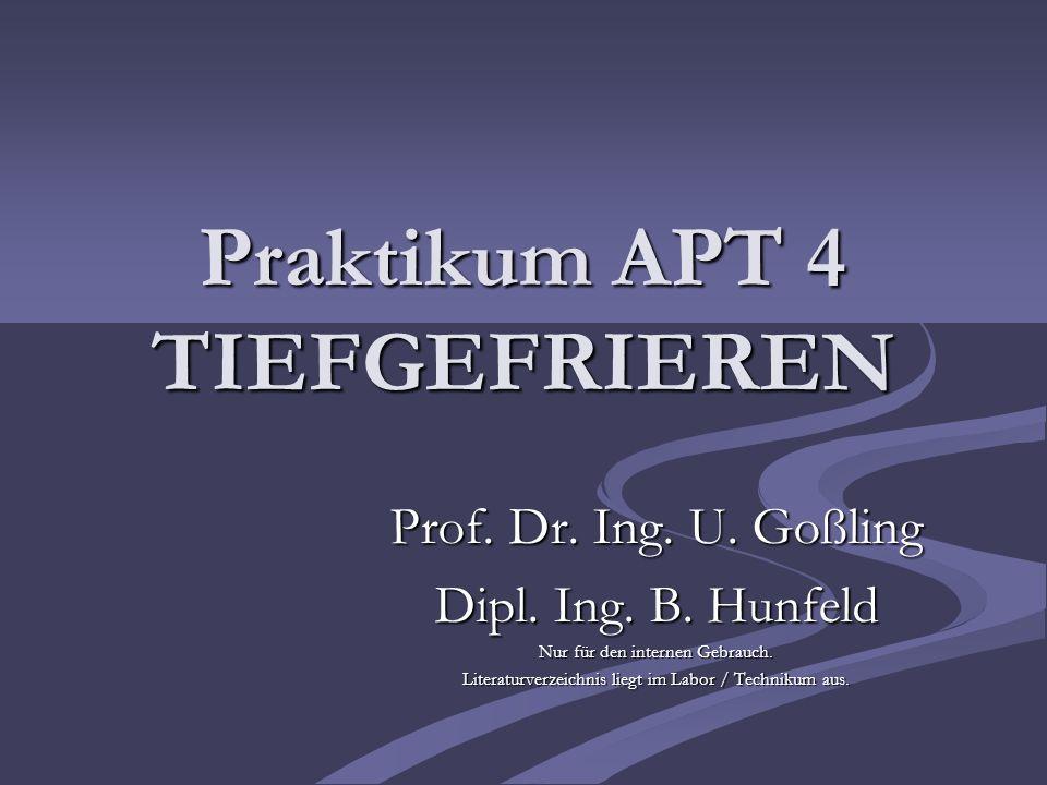Praktikum APT 4 TIEFGEFRIEREN Prof. Dr. Ing. U. Goßling Dipl. Ing. B. Hunfeld Nur für den internen Gebrauch. Literaturverzeichnis liegt im Labor / Tec
