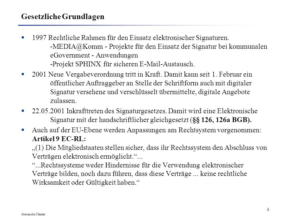Alexander Mantai 4 Gesetzliche Grundlagen 1997 Rechtliche Rahmen für den Einsatz elektronischer Signaturen.