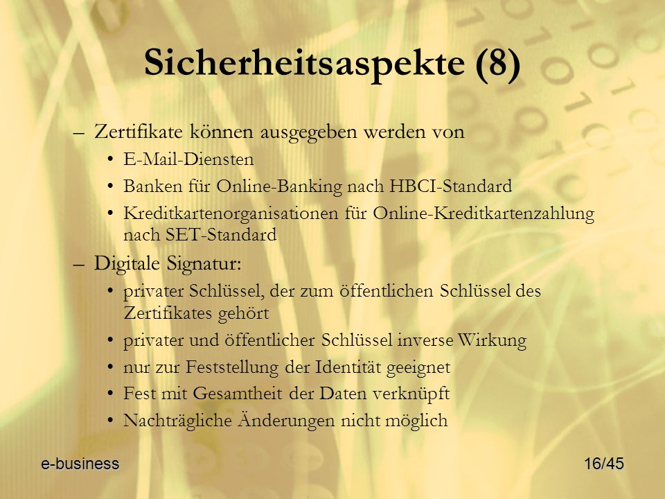 Sicherheitsaspekte (8) –Zertifikate können ausgegeben werden von E-Mail-Diensten Banken für Online-Banking nach HBCI-Standard Kreditkartenorganisation