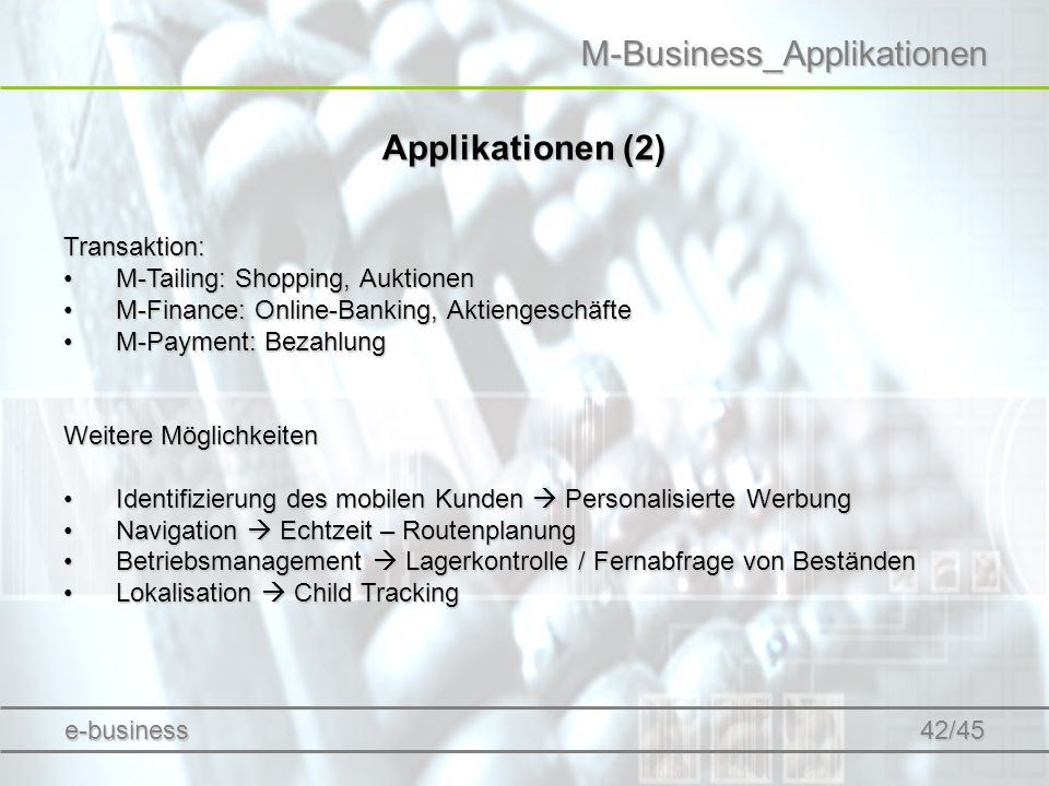 M-Business_Applikationen Applikationen (2) Transaktion: M-Tailing: Shopping, AuktionenM-Tailing: Shopping, Auktionen M-Finance: Online-Banking, Aktien