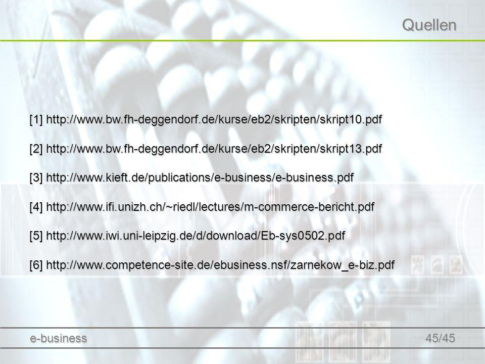 e-business 45/45 Quellen [1] http://www.bw.fh-deggendorf.de/kurse/eb2/skripten/skript10.pdf [2] http://www.bw.fh-deggendorf.de/kurse/eb2/skripten/skri
