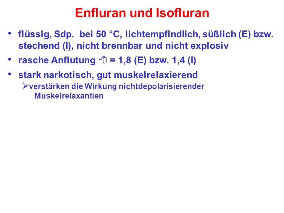 Enfluran und Isofluran flüssig, Sdp.bei 50 °C, lichtempfindlich, süßlich (E) bzw.
