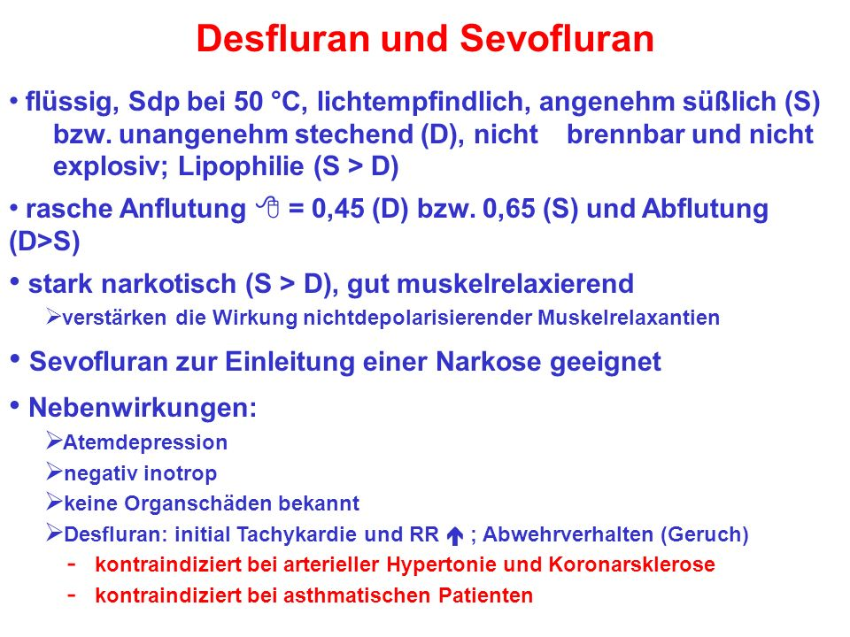 Desfluran und Sevofluran flüssig, Sdp bei 50 °C, lichtempfindlich, angenehm süßlich (S) bzw.