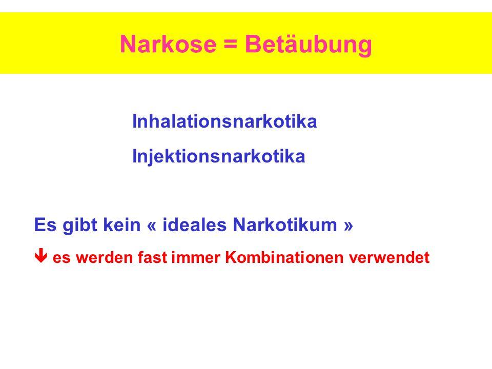 Narkose = Betäubung Inhalationsnarkotika Injektionsnarkotika Es gibt kein « ideales Narkotikum » es werden fast immer Kombinationen verwendet