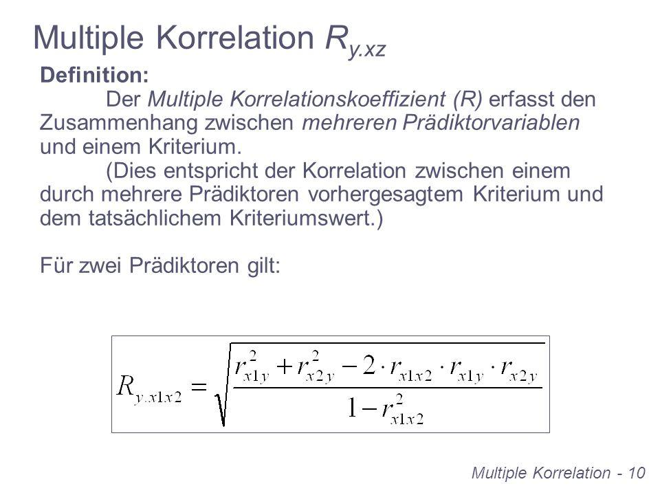 Multiple Korrelation - 10 Definition: Der Multiple Korrelationskoeffizient (R) erfasst den Zusammenhang zwischen mehreren Prädiktorvariablen und einem