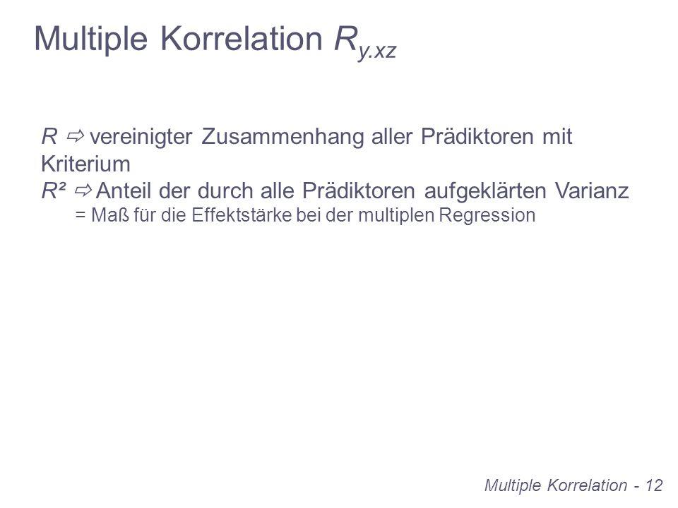 Multiple Korrelation - 12 R vereinigter Zusammenhang aller Prädiktoren mit Kriterium R² Anteil der durch alle Prädiktoren aufgeklärten Varianz = Maß f