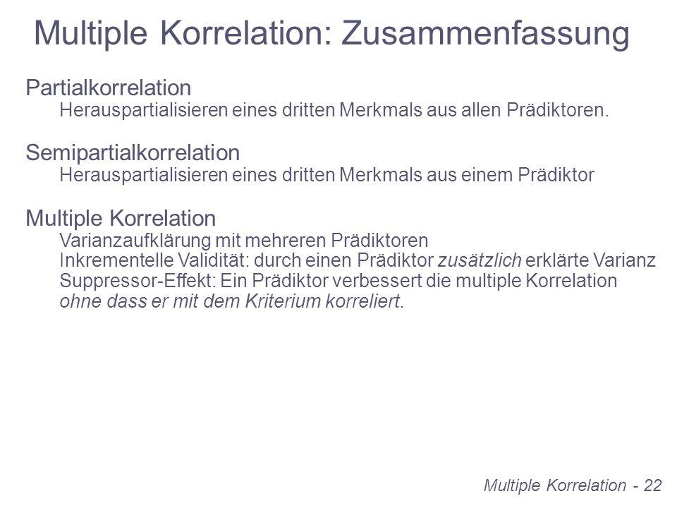 Multiple Korrelation: Zusammenfassung Partialkorrelation Herauspartialisieren eines dritten Merkmals aus allen Prädiktoren. Semipartialkorrelation Her