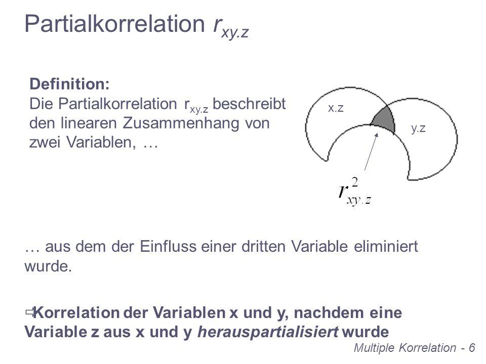 Multiple Korrelation - 6 Definition: Die Partialkorrelation r xy.z beschreibt den linearen Zusammenhang von zwei Variablen, … y.z x.z Partialkorrelati