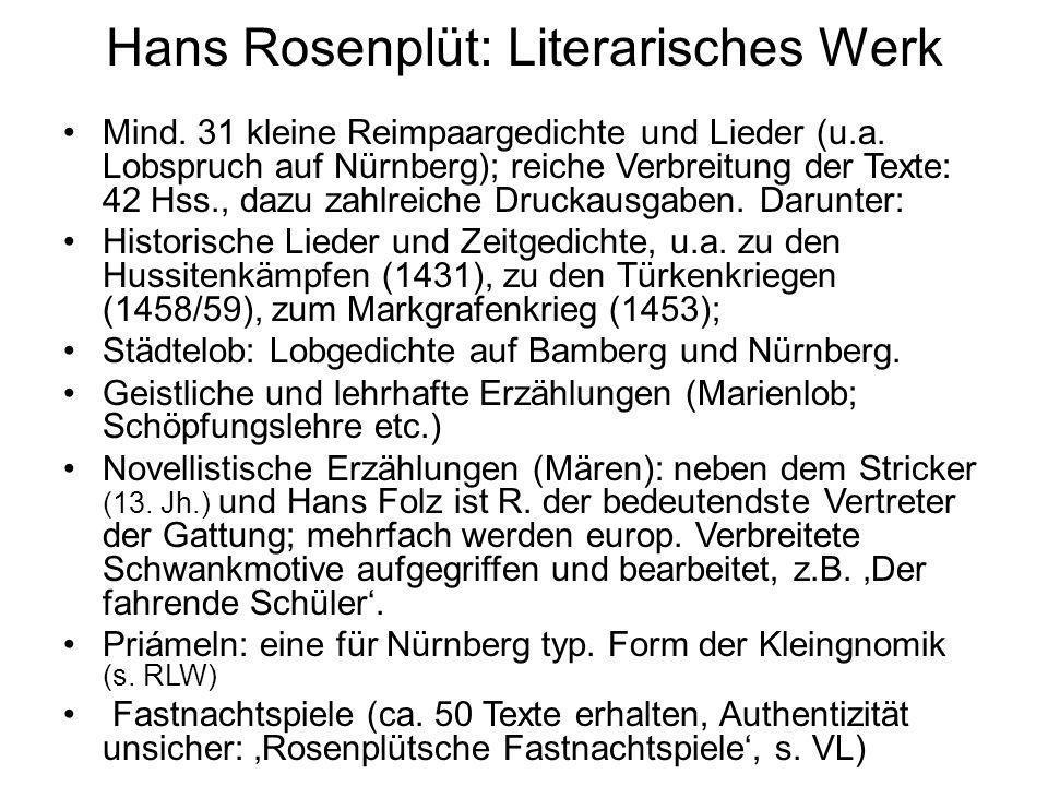 Hans Rosenplüt: Literarisches Werk Mind. 31 kleine Reimpaargedichte und Lieder (u.a. Lobspruch auf Nürnberg); reiche Verbreitung der Texte: 42 Hss., d