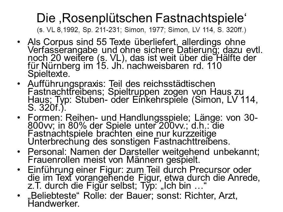 Die Rosenplütschen Fastnachtspiele (s. VL 8,1992, Sp. 211-231; Simon, 1977; Simon, LV 114, S. 320ff.) Als Corpus sind 55 Texte überliefert, allerdings