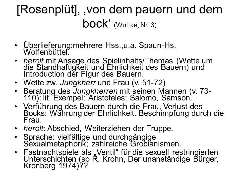 [Rosenplüt], von dem pauern und dem bock (Wuttke, Nr. 3) Überlieferung:mehrere Hss.,u.a. Spaun-Hs. Wolfenbüttel. herolt mit Ansage des Spielinhalts/Th