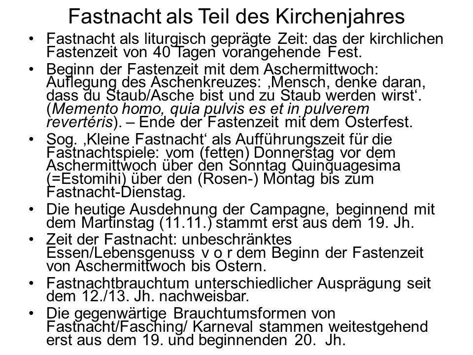 Fastnacht als Teil des Kirchenjahres Fastnacht als liturgisch geprägte Zeit: das der kirchlichen Fastenzeit von 40 Tagen vorangehende Fest. Beginn der