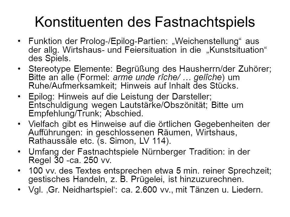 Konstituenten des Fastnachtspiels Funktion der Prolog-/Epilog-Partien: Weichenstellung aus der allg. Wirtshaus- und Feiersituation in die Kunstsituati
