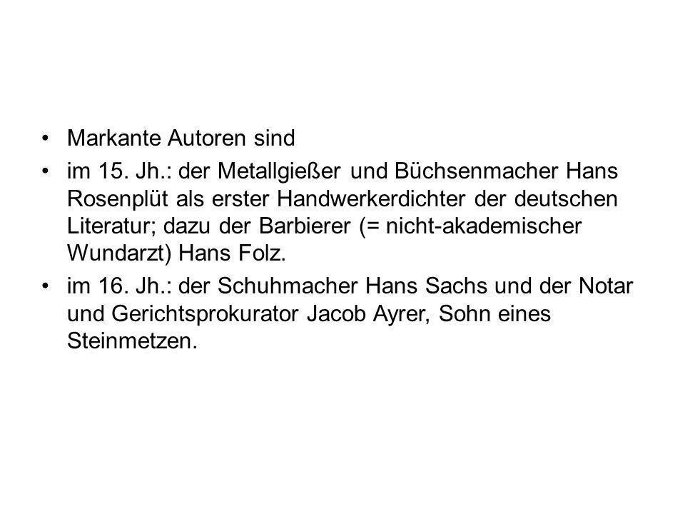 Markante Autoren sind im 15. Jh.: der Metallgießer und Büchsenmacher Hans Rosenplüt als erster Handwerkerdichter der deutschen Literatur; dazu der Bar
