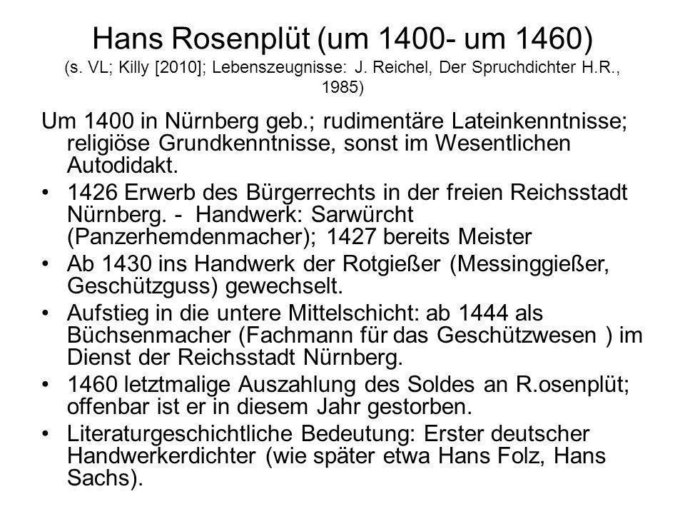 Hans Rosenplüt (um 1400- um 1460) (s. VL; Killy [2010]; Lebenszeugnisse: J. Reichel, Der Spruchdichter H.R., 1985) Um 1400 in Nürnberg geb.; rudimentä
