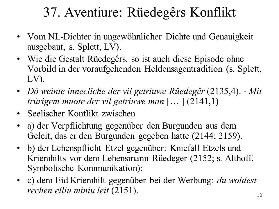 10 37. Aventiure: Rüedegêrs Konflikt Vom NL-Dichter in ungewöhnlicher Dichte und Genauigkeit ausgebaut, s. Splett, LV). Wie die Gestalt Rüedegêrs, so