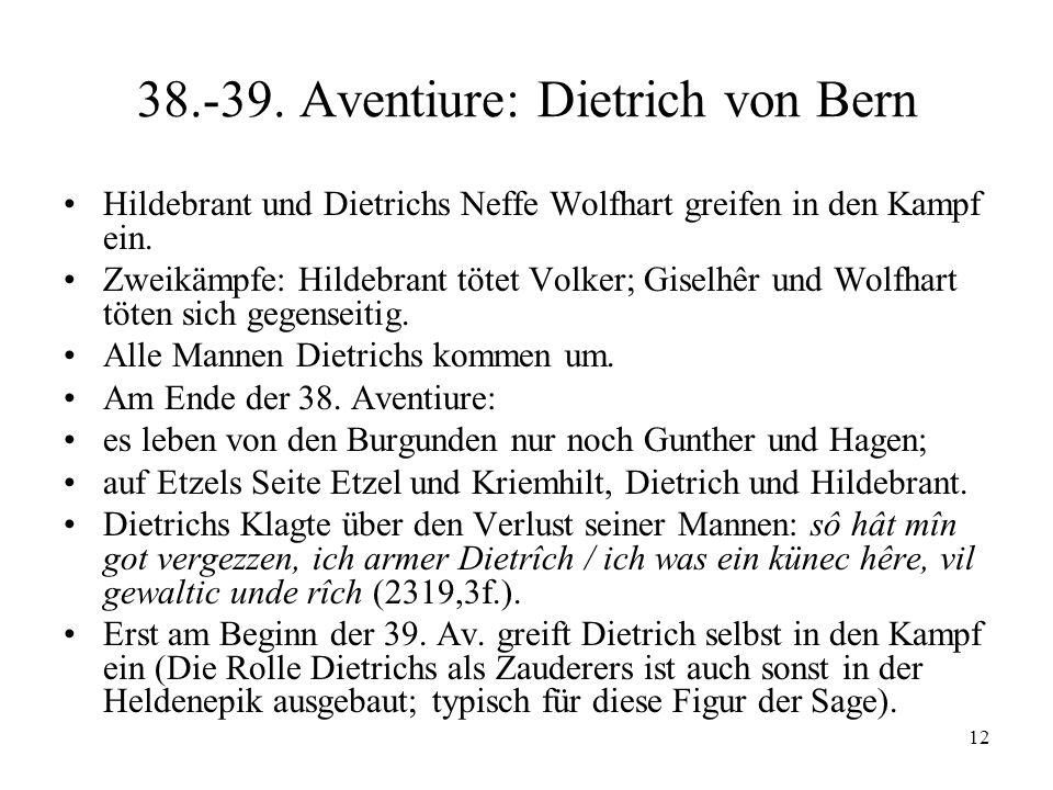 12 38.-39. Aventiure: Dietrich von Bern Hildebrant und Dietrichs Neffe Wolfhart greifen in den Kampf ein. Zweikämpfe: Hildebrant tötet Volker; Giselhê