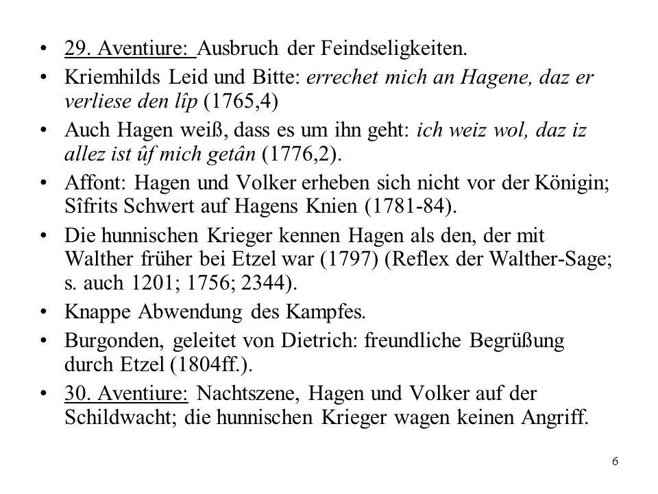 6 29. Aventiure: Ausbruch der Feindseligkeiten. Kriemhilds Leid und Bitte: errechet mich an Hagene, daz er verliese den lîp (1765,4) Auch Hagen weiß,