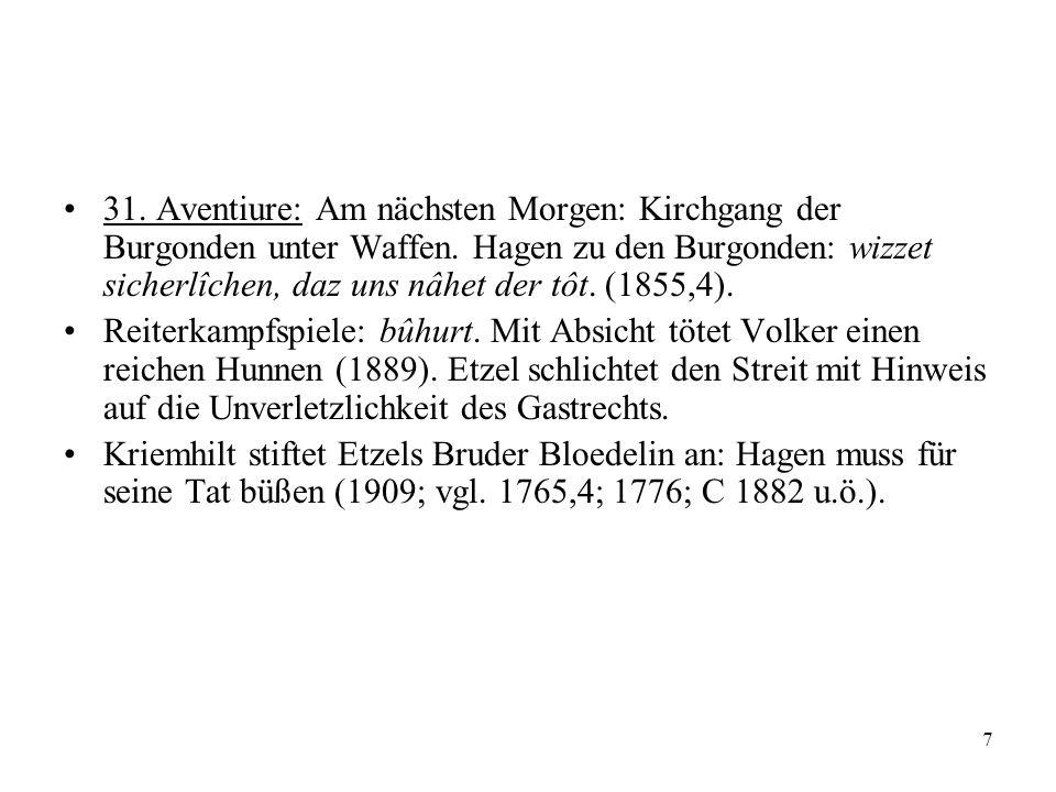7 31. Aventiure: Am nächsten Morgen: Kirchgang der Burgonden unter Waffen. Hagen zu den Burgonden: wizzet sicherlîchen, daz uns nâhet der tôt. (1855,4