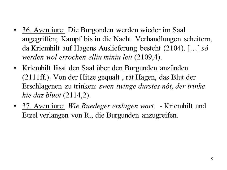 9 36. Aventiure: Die Burgonden werden wieder im Saal angegriffen; Kampf bis in die Nacht. Verhandlungen scheitern, da Kriemhilt auf Hagens Auslieferun