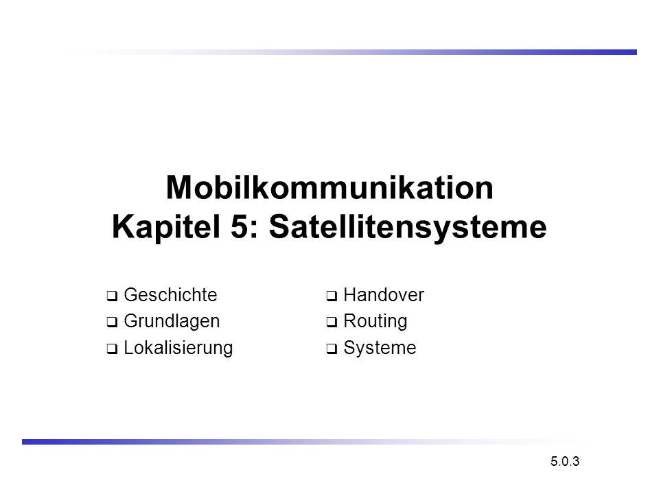 Mobilkommunikation: Satellitensysteme Satellitenorbits werden nach Art und Höhe des Orbits in vier Klassen eingeteilt: GEO: geostationärer Orbit in etwa 36000 km Höhe LEO (Low Earth Orbit) in 700 - 2000 km Höhe MEO (Medium Earth Orbit) oder ICO (Intermediate Circular Orbit) in 6000 - 20000 km Höhe HEO (Highly Elliptical Orbit) elliptische Orbits Orbits I 5.4.3