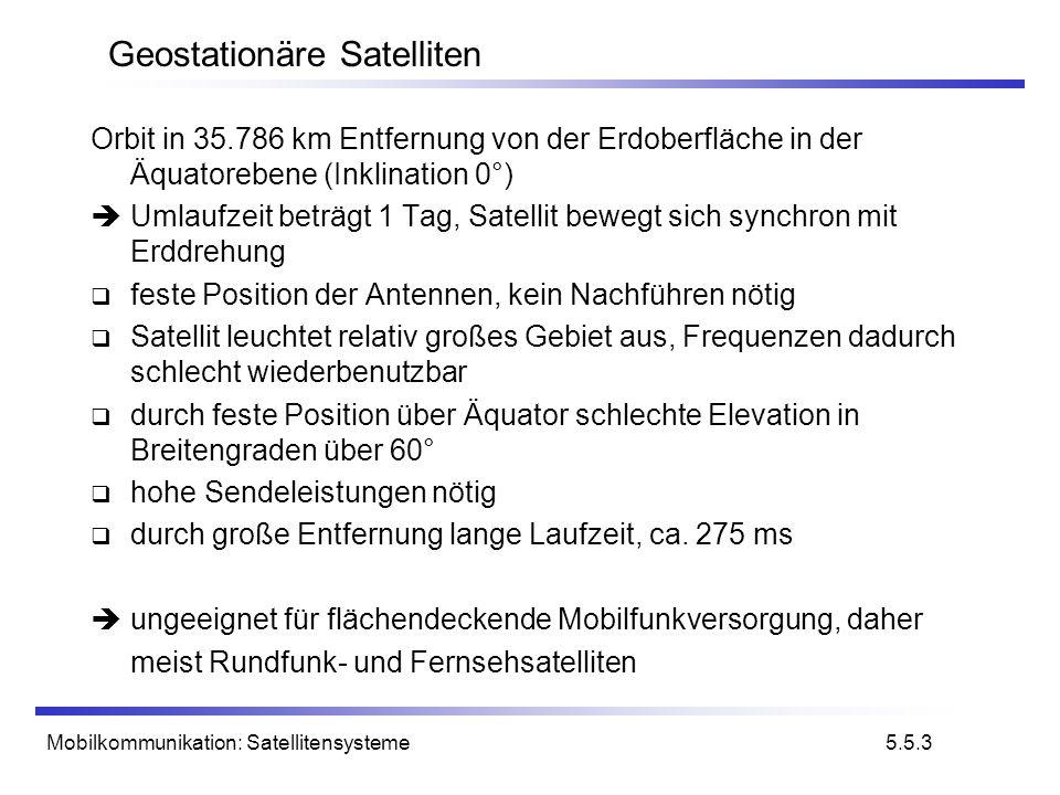 Mobilkommunikation: Satellitensysteme Geostationäre Satelliten Orbit in 35.786 km Entfernung von der Erdoberfläche in der Äquatorebene (Inklination 0°