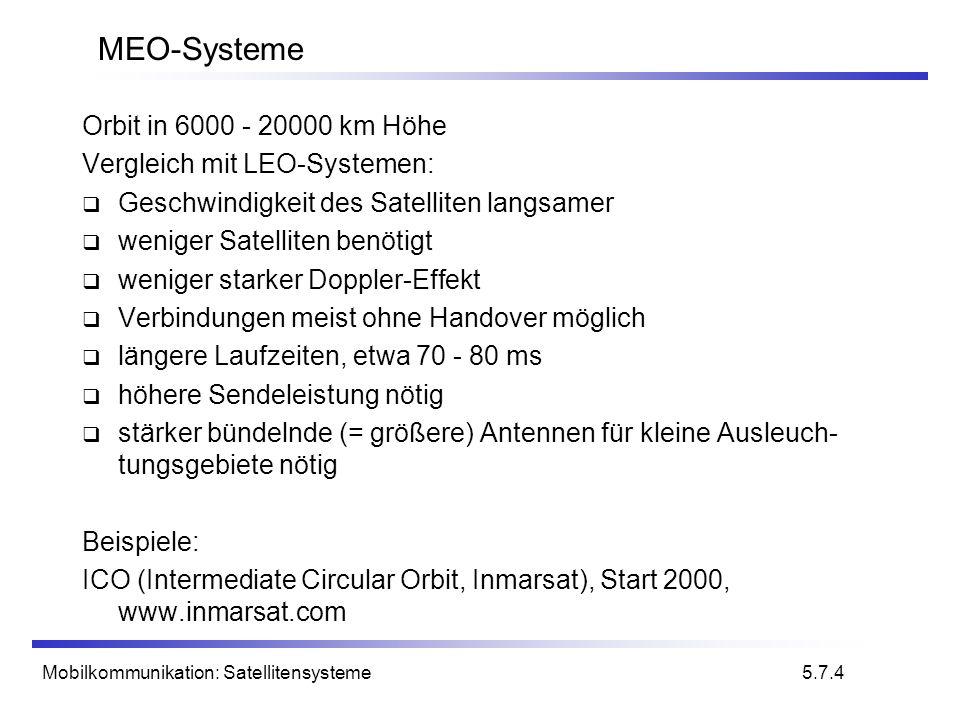 Mobilkommunikation: Satellitensysteme MEO-Systeme Orbit in 6000 - 20000 km Höhe Vergleich mit LEO-Systemen: Geschwindigkeit des Satelliten langsamer w