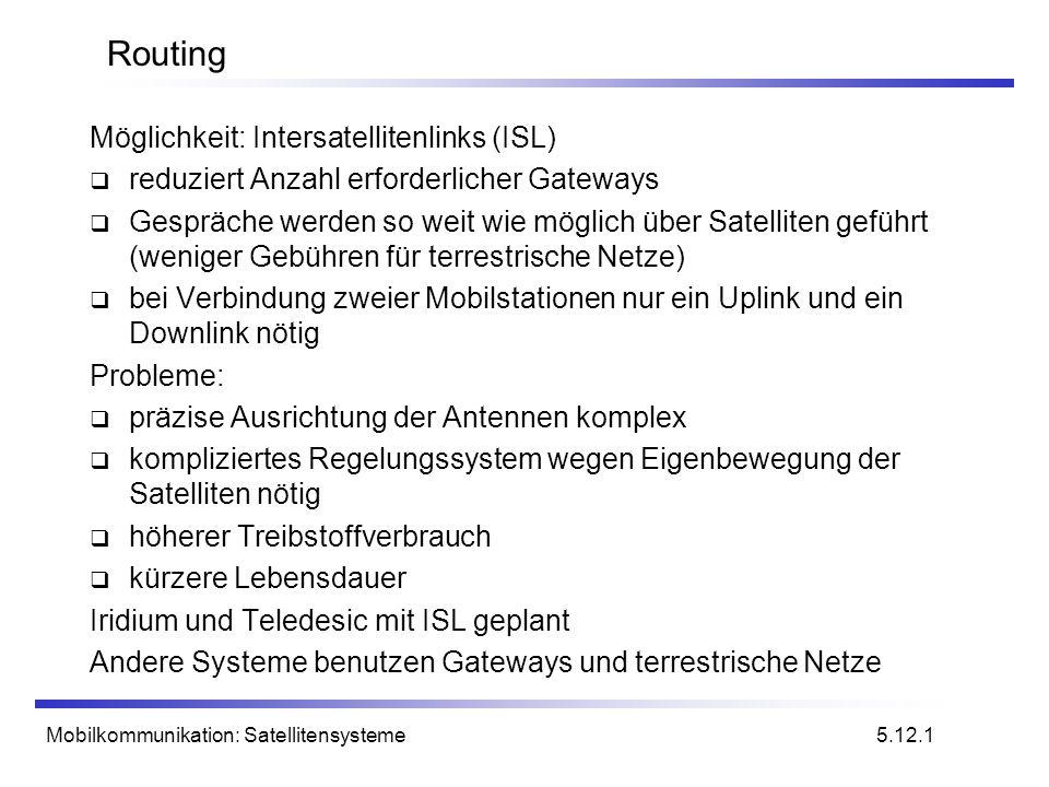 Mobilkommunikation: Satellitensysteme Routing Möglichkeit: Intersatellitenlinks (ISL) reduziert Anzahl erforderlicher Gateways Gespräche werden so wei