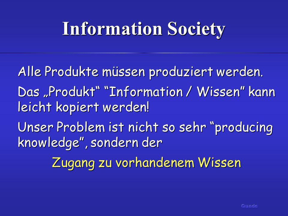 Alle Produkte müssen produziert werden. Das Produkt Information / Wissen kann leicht kopiert werden! Unser Problem ist nicht so sehr producing knowled