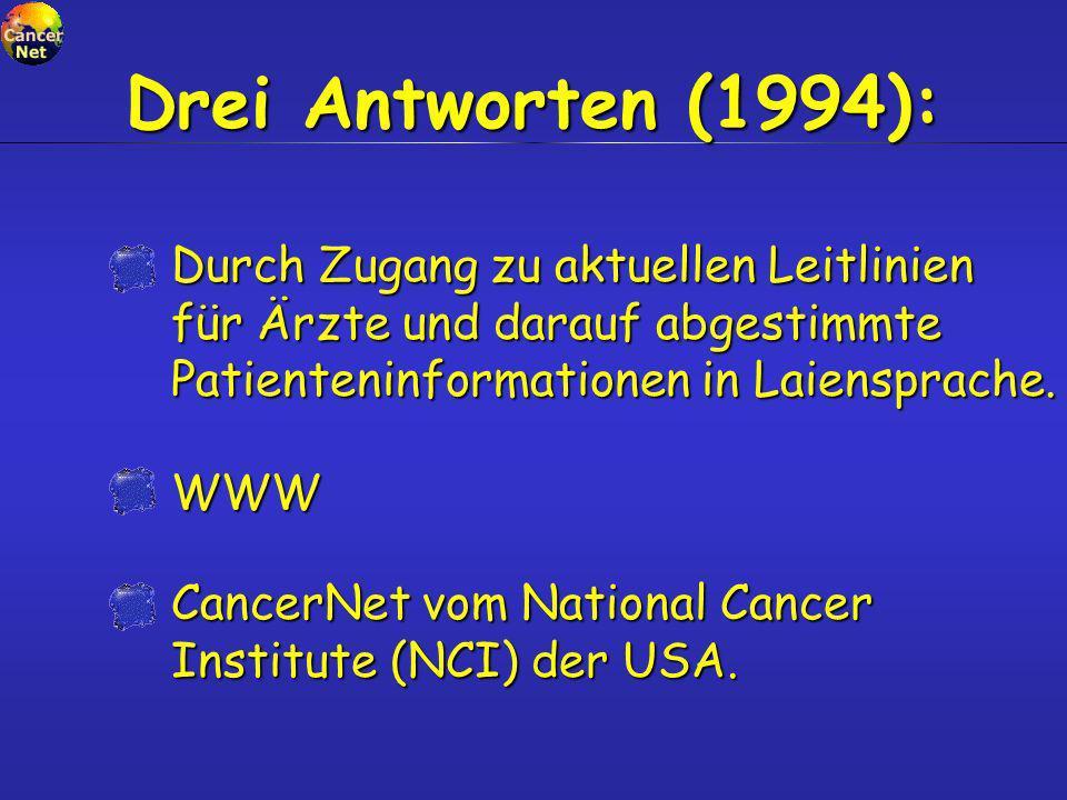 Durch Zugang zu aktuellen Leitlinien für Ärzte und darauf abgestimmte Patienteninformationen in Laiensprache. WWW Drei Antworten (1994): CancerNet vom