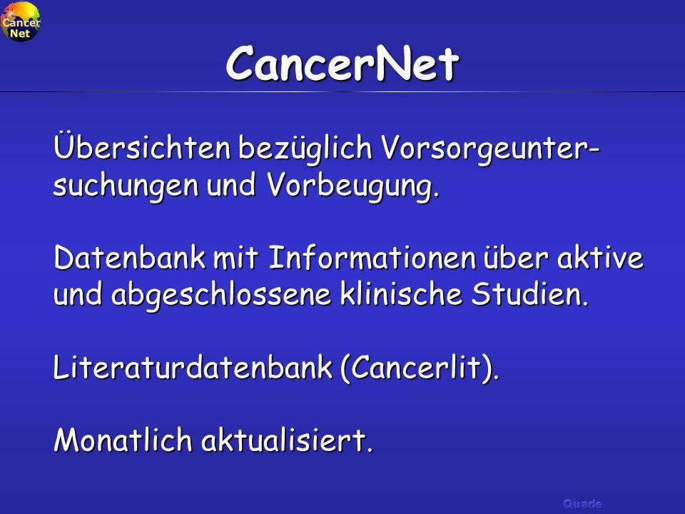 CancerNet Übersichten bezüglich Vorsorgeunter- suchungen und Vorbeugung. Datenbank mit Informationen über aktive und abgeschlossene klinische Studien.