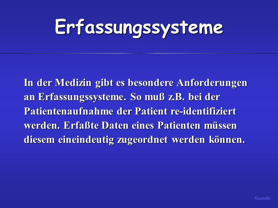 Erfassungssysteme In der Medizin gibt es besondere Anforderungen an Erfassungssysteme. So muß z.B. bei der Patientenaufnahme der Patient re-identifizi
