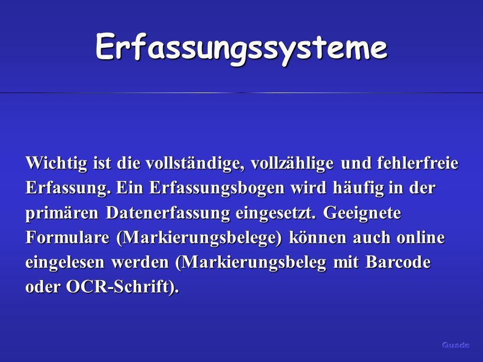 Erfassungssysteme Wichtig ist die vollständige, vollzählige und fehlerfreie Erfassung. Ein Erfassungsbogen wird häufig in der primären Datenerfassung