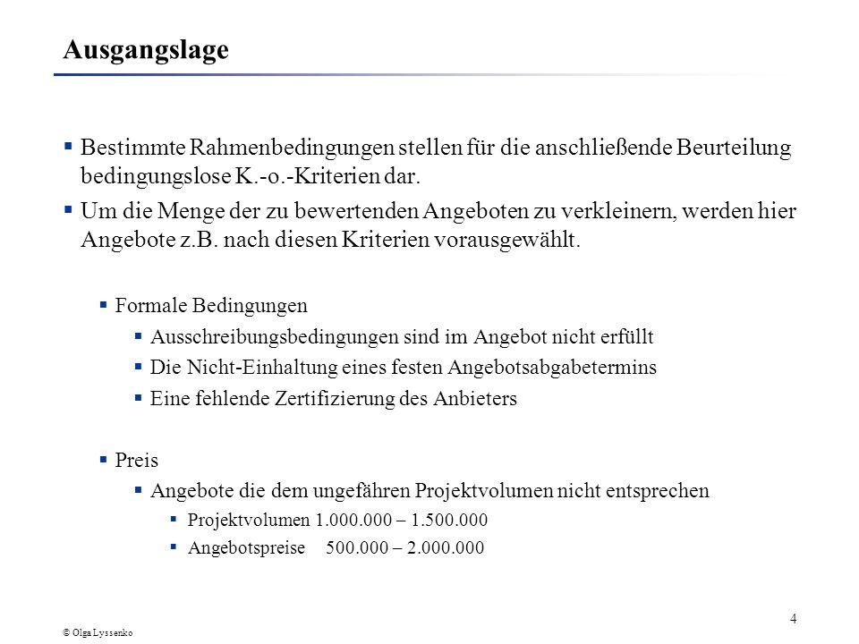 © Olga Lyssenko 4 Ausgangslage Bestimmte Rahmenbedingungen stellen für die anschließende Beurteilung bedingungslose K.-o.-Kriterien dar.