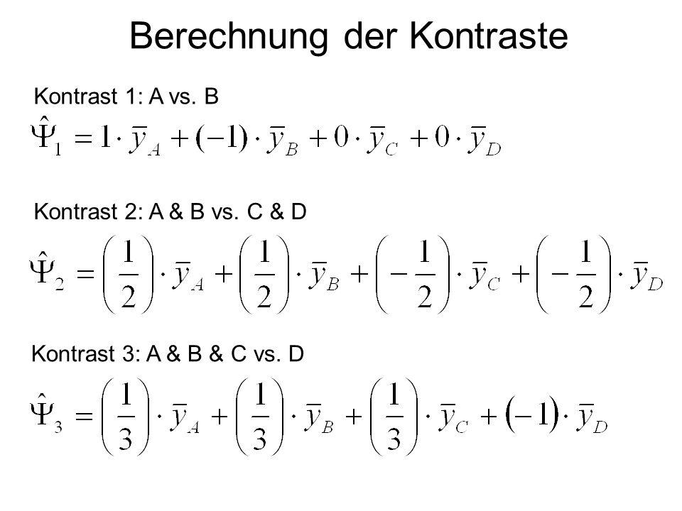 Berechnung der Kontraste Kontrast 1: A vs. B Kontrast 2: A & B vs. C & D Kontrast 3: A & B & C vs. D