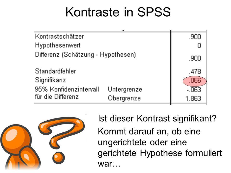 Kontraste in SPSS Ist dieser Kontrast signifikant? Kommt darauf an, ob eine ungerichtete oder eine gerichtete Hypothese formuliert war…