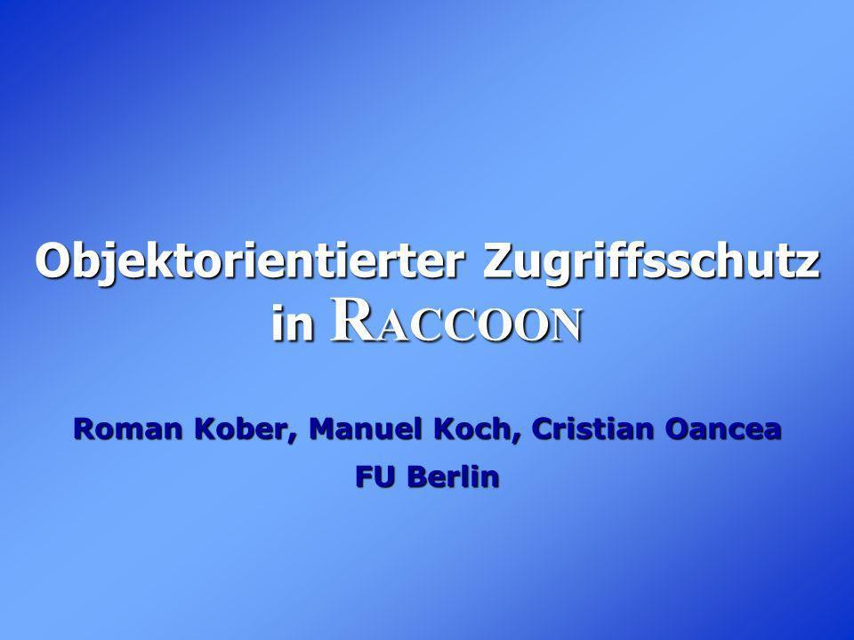 Objektorientierter Zugriffsschutz in R ACCOON Roman Kober, Manuel Koch, Cristian Oancea FU Berlin