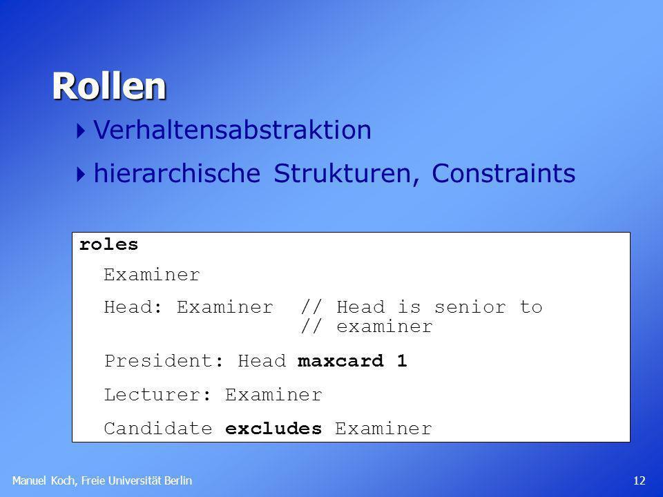 Manuel Koch, Freie Universität Berlin 12 Rollen Verhaltensabstraktion hierarchische Strukturen, Constraints roles Examiner Head: Examiner // Head is s