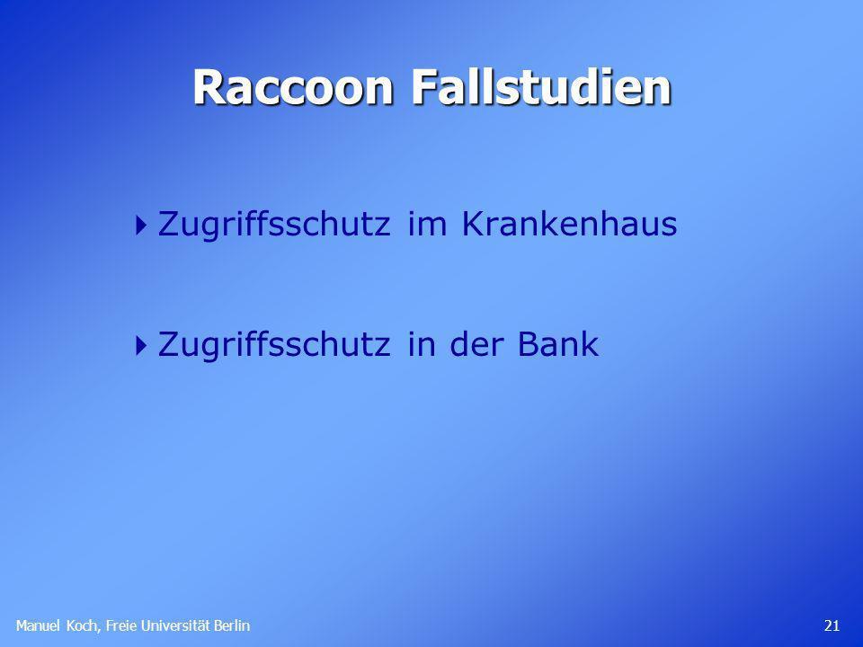 Manuel Koch, Freie Universität Berlin 21 Raccoon Fallstudien Zugriffsschutz im Krankenhaus Zugriffsschutz in der Bank