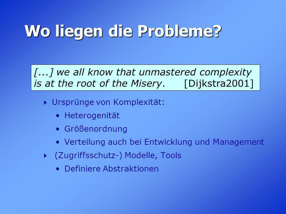 Wo liegen die Probleme? Ursprünge von Komplexität: Heterogenität Größenordnung Verteilung auch bei Entwicklung und Management (Zugriffsschutz-) Modell