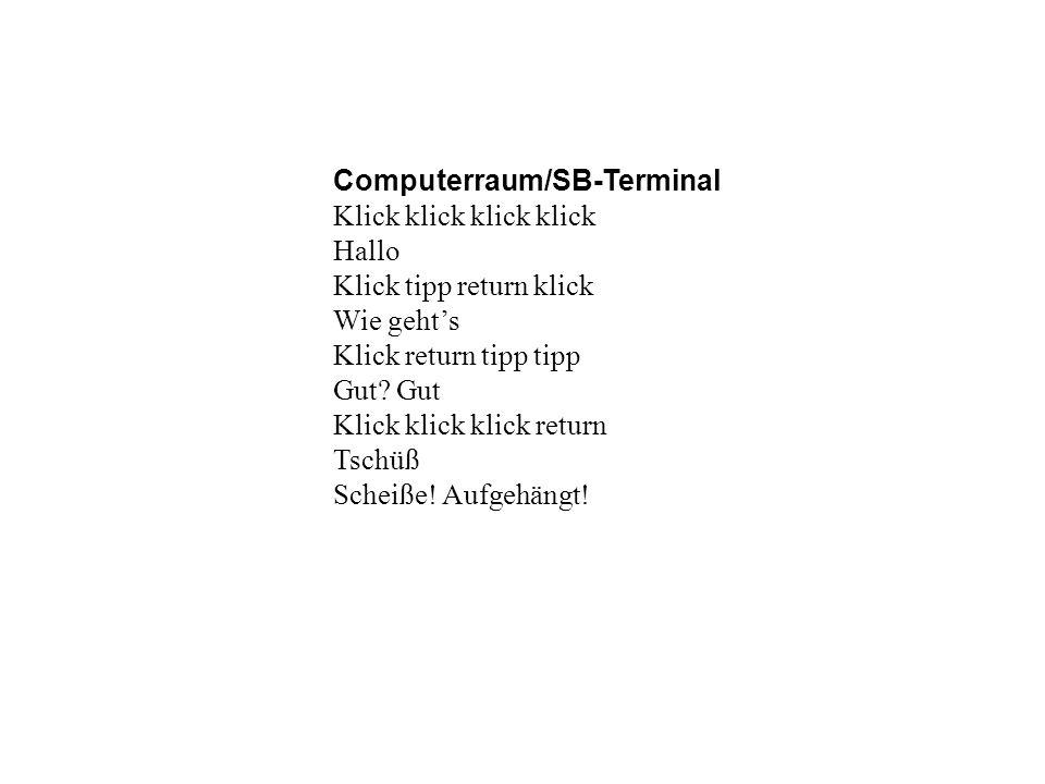 Computerraum/SB-Terminal Klick klick Hallo Klick tipp return klick Wie gehts Klick return tipp Gut.