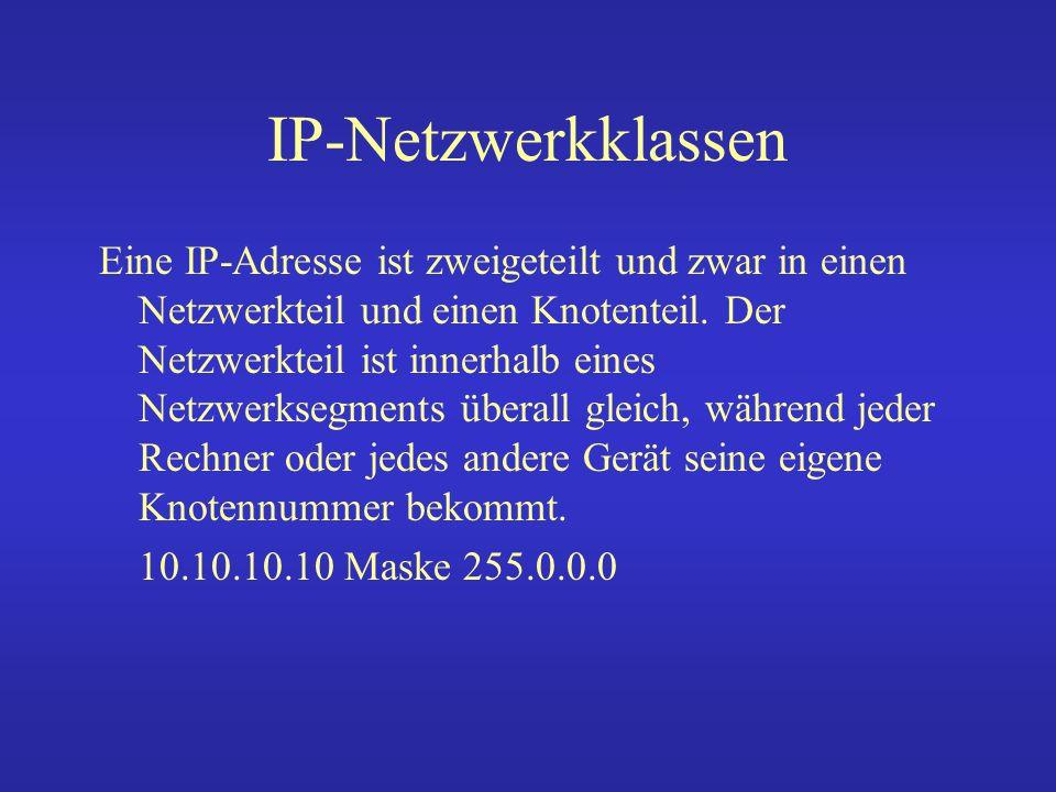IP-Netzwerkklassen Über die Netzwerknummer erfolgt auch die Einteilung in sogenannte Netzwerk-Klassen in A-, B- oder C-Klasse Netzwerke.