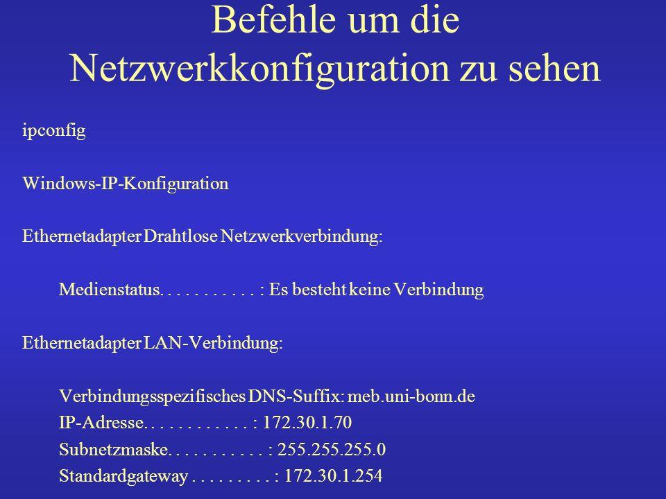 Befehle um die Netzwerkkonfiguration zu sehen netstat -a Aktive Verbindungen Proto Lokale Adresse Remoteadresse Status TCP Quade-T60:epmap Quade-T60:0 ABHÖREN TCP Quade-T60:microsoft-ds Quade-T60:0 ABHÖREN TCP Quade-T60:2869 Quade-T60:0 ABHÖREN TCP Quade-T60:5800 Quade-T60:0 ABHÖREN TCP Quade-T60:5900 Quade-T60:0 ABHÖREN TCP Quade-T60:6060 Quade-T60:0 ABHÖREN TCP Quade-T60:10243 Quade-T60:0 ABHÖREN TCP Quade-T60:31038 Quade-T60:0 ABHÖREN TCP Quade-T60:1036 Quade-T60:0 ABHÖREN TCP Quade-T60:1090 localhost:27015 HERGESTELLT TCP Quade-T60:1168 localhost:1169 HERGESTELLT TCP Quade-T60:1169 localhost:1168 HERGESTELLT