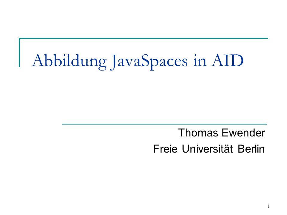1 Abbildung JavaSpaces in AID Thomas Ewender Freie Universität Berlin