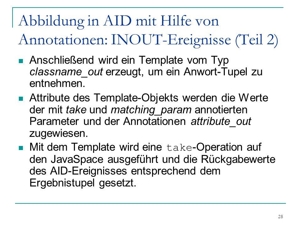 28 Abbildung in AID mit Hilfe von Annotationen: INOUT-Ereignisse (Teil 2) Anschließend wird ein Template vom Typ classname_out erzeugt, um ein Anwort-Tupel zu entnehmen.