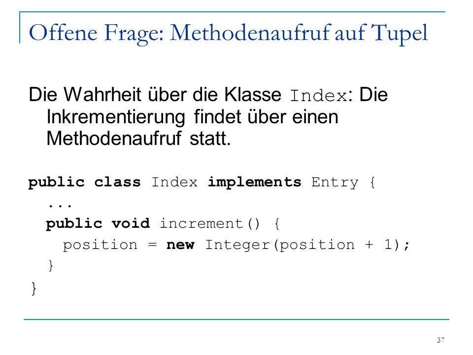 37 Offene Frage: Methodenaufruf auf Tupel Die Wahrheit über die Klasse Index : Die Inkrementierung findet über einen Methodenaufruf statt.