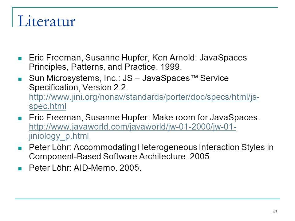 43 Literatur Eric Freeman, Susanne Hupfer, Ken Arnold: JavaSpaces Principles, Patterns, and Practice.